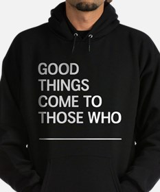Good Things Come To Those Who Hoodie