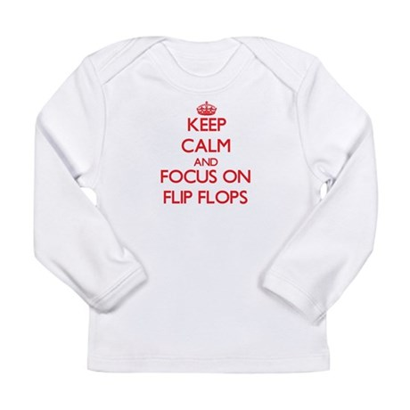 Keep Calm and focus on Flip Flops Long Sleeve T-Sh