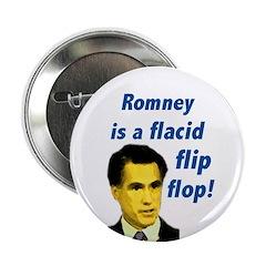 Mitt Romney flacid flip flop.