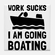Work Sucks Boating Tile Coaster