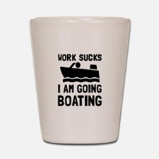 Work Sucks Boating Shot Glass
