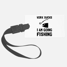 Work Sucks Fishing Luggage Tag
