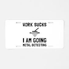 Work Sucks Metal Detecting Aluminum License Plate