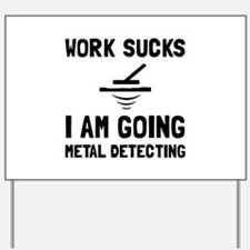 Work Sucks Metal Detecting Yard Sign