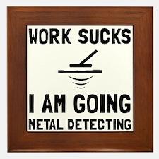 Work Sucks Metal Detecting Framed Tile