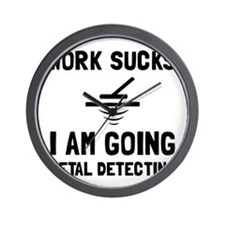 Work Sucks Metal Detecting Wall Clock