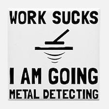 Work Sucks Metal Detecting Tile Coaster