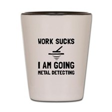 Work Sucks Metal Detecting Shot Glass