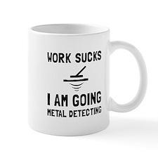 Work Sucks Metal Detecting Mugs