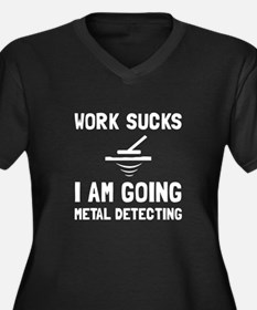 Work Sucks Metal Detecting Plus Size T-Shirt