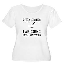 Work Sucks Metal Detecting Plus Size T-Shirt