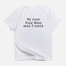My Aunt Said I Could Infant T-Shirt