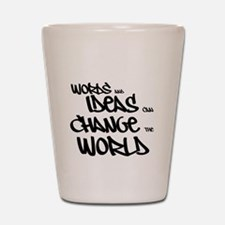 Words and Ideas Change the World Shot Glass