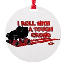 I Roll With A Tough Crowd Ornament