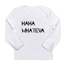HAHA WHATEVA Long Sleeve T-Shirt