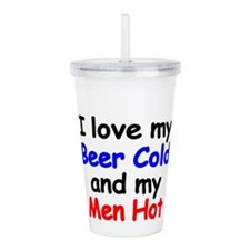 I love my Beer Cold and my Men Hot Acrylic Double-