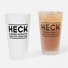 HECK is where people go when gosh darns them Drink