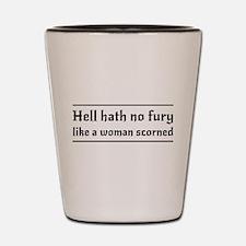 Hell hath no fury like a woman scorned Shot Glass
