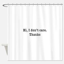 Hi, I don't care. Thanks Shower Curtain