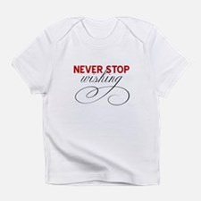 Never stop wishing Infant T-Shirt