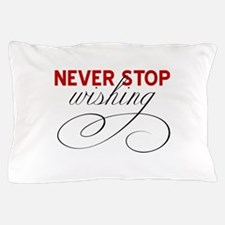 Never stop wishing Pillow Case