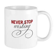 Never stop wishing Mugs