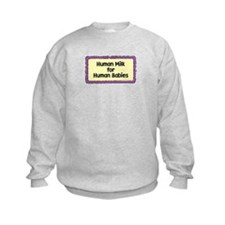 Human Milk for Human Babies Sweatshirt