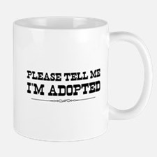 Please tell me I'm adopted Mugs
