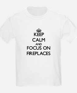 Keep Calm and focus on Fireplaces T-Shirt