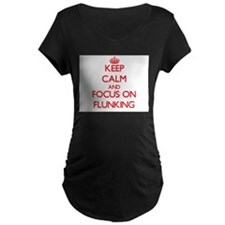 Keep Calm and focus on Flunking Maternity T-Shirt