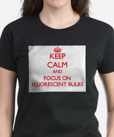 Keep Calm and focus on Fluorescent Bulbs T-Shirt