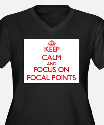 Keep Calm and focus on Focal Points Plus Size T-Sh