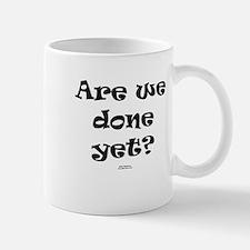 Are we done yet Mug
