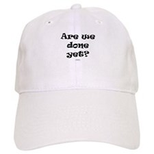 Are we done yet Baseball Cap