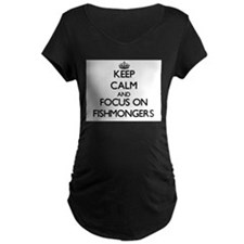 Keep Calm and focus on Fishmongers Maternity T-Shi