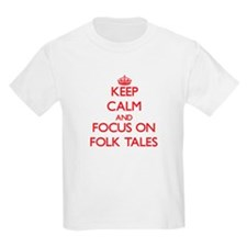 Keep Calm and focus on Folk Tales T-Shirt