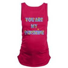 you are my sunshine Maternity Tank Top