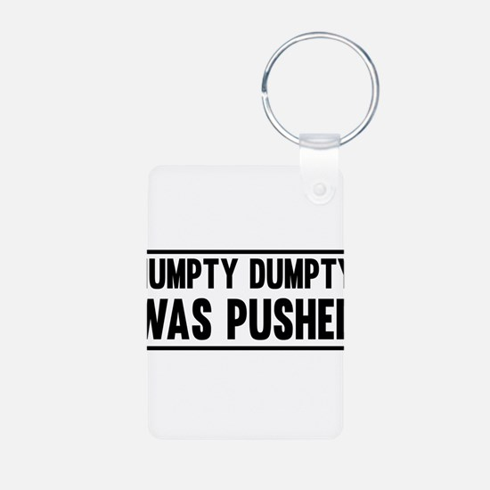 Humpty Dumpty Was Pushed Keychains