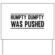 Humpty Dumpty Was Pushed Yard Sign