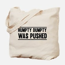 Humpty Dumpty Was Pushed Tote Bag