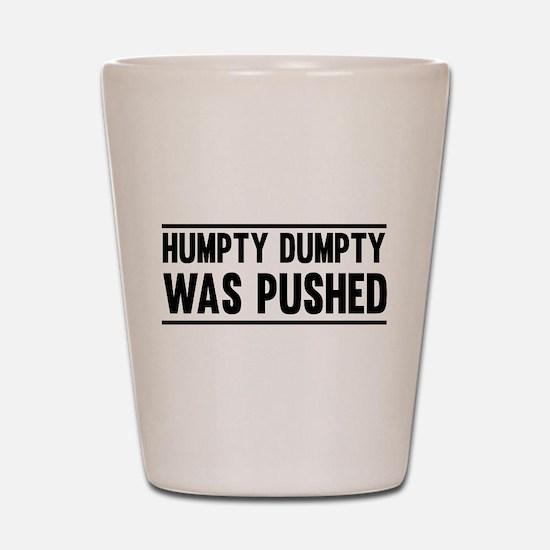 Humpty Dumpty Was Pushed Shot Glass