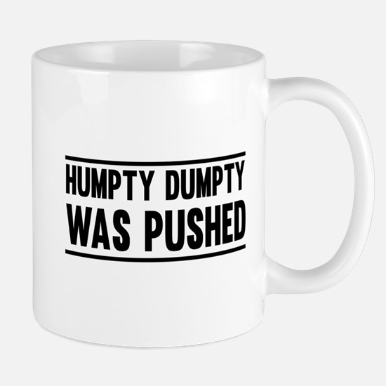 Humpty Dumpty Was Pushed Mugs
