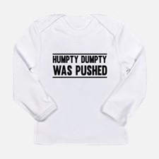 Humpty Dumpty Was Pushed Long Sleeve T-Shirt