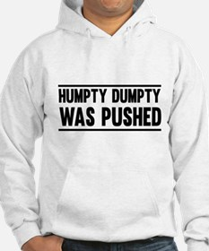 Humpty Dumpty Was Pushed Hoodie