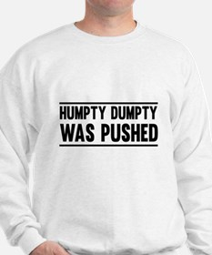 Humpty Dumpty Was Pushed Sweatshirt