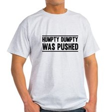 Humpty Dumpty Was Pushed T-Shirt