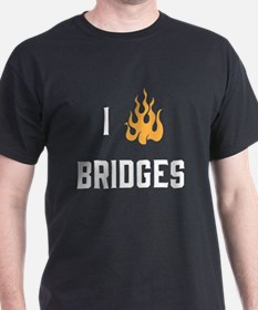 I Burn Bridges T-Shirt