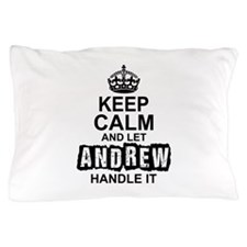 Keep Calm And Let Andrew Handle It Pillow Case