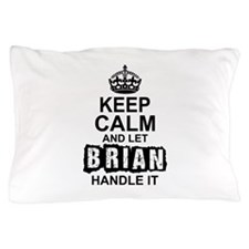 Keep Calm And Let Brian Handle It Pillow Case