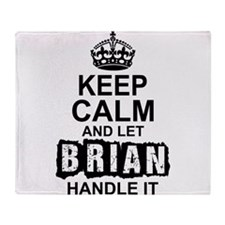 Keep Calm And Let Brian Handle It Throw Blanket